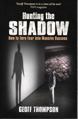 Hunting the Shadow: How to Turn Fear into Massive Success (Paperback)