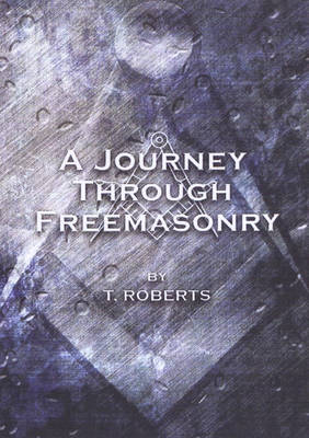 A Journey Through Freemasonry (Paperback)