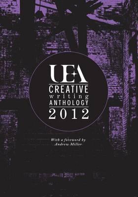 UEA Creative Writing Anthology 2012 (Paperback)