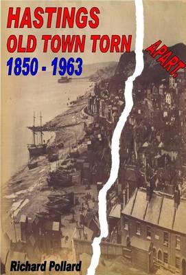 Hastings Old Town Torn Apart 1850 - 1963 (Paperback)