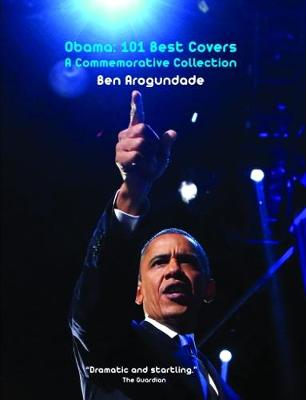 Obama: 101 Best Covers: 2: A New Illustrated Biography Of The Election Of America's 44th President (Hardcover) (Paperback)