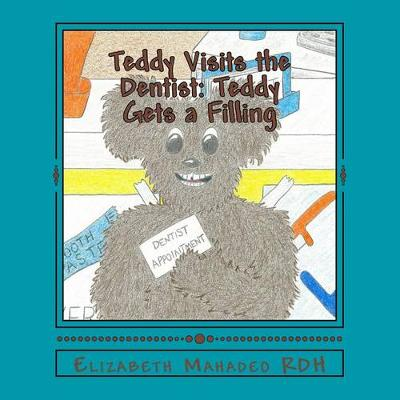 Teddy Visits the Dentist: Teddy Gets a Filling - Teddy Visits the Dentist 2 (Paperback)
