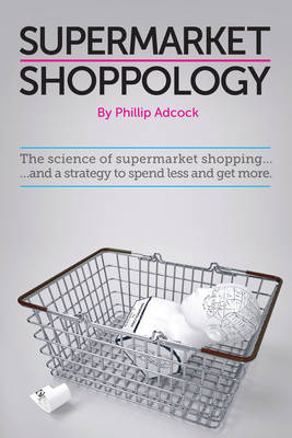 Shoppology: The Science of Supermarket Shopping & a Strategy to Spend Less and Get More (Paperback)