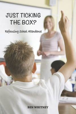 Just Ticking the Box?: Refocusing School Attendance (Paperback)