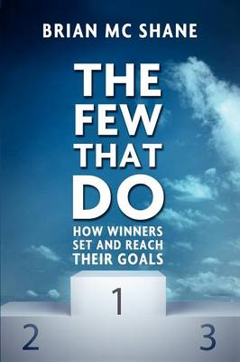 The Few That Do: How Winners Set and Reach Their Goals (Paperback)