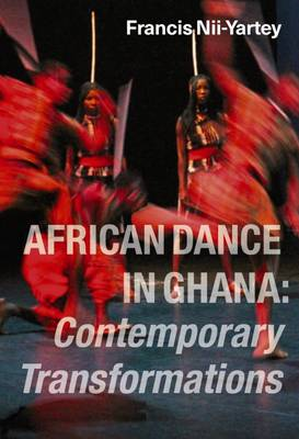 African Dance in Ghana: Contemporary Transformations (Paperback)