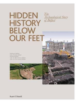 Hidden History Below Our Feet: the Archeological Story of Belfast (Paperback)