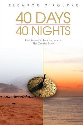 40 Days 40 Nights: One Woman's Quest to Reclaim Her Creative Mojo (Paperback)