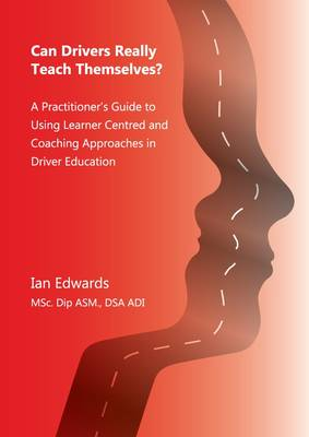 Can Drivers Really Teach Themselves?: A Practiitioner's Guide to Using Learner Centred and Coaching Approaches in Driver Education (Paperback)