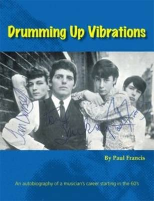 Drumming Up Vibrations: An Autobiography of a Musician's Career Starting in the 60's (Paperback)