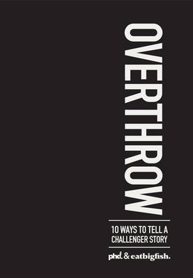 Overthrow: 10 Ways to Tell a Challenger Story (Hardback)