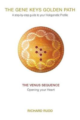 The Venus Sequence: Opening Your Heart - The Gene Keys Golden Path: A Step-by-Step Guide to Your Hologenetic Profile 2 (Paperback)