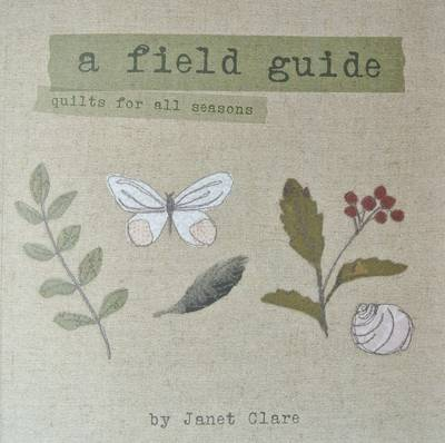 A Field Guide: Quilts for All Seasons (Paperback)