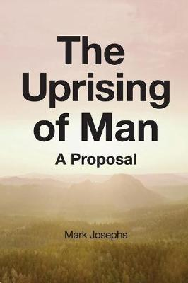 The Uprising of Man: A Proposal (Paperback)