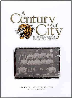 A Century of City - The Centenary History of Hull City AFC 1904-2004 (Paperback)