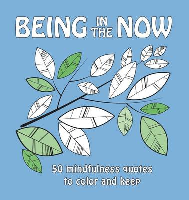 Being in the Now: 50 Mindfulness Quotes to Color and Keep (Paperback)