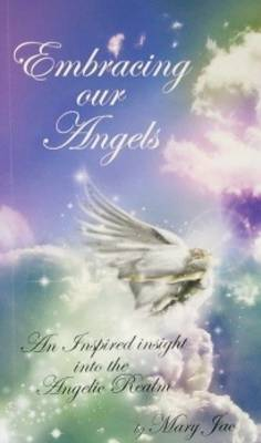Embracing Our Angels: An Inspired Insight into the Angelic Realm (Paperback)