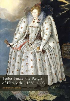 Tudor Finale: the Reign of Elizabeth I, 1558-1603 (Paperback)