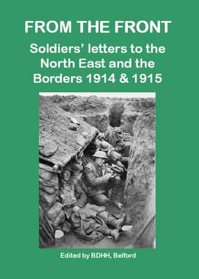 From the Front: Soldiers' Letters to the North East and the Borders 1914 & 1915 (Paperback)