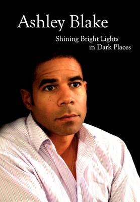 Ashley Blake: Shining Bright Lights in Dark Places (Hardback)