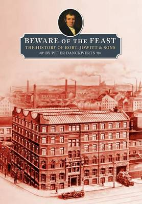 Beware of the Feast: The History of Robt. Jowitt & Sons (Hardback)