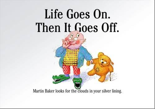 Life Goes on. Then it Goes off: Martin Baker Looks for the Clouds in Your Silver Lining. (Paperback)