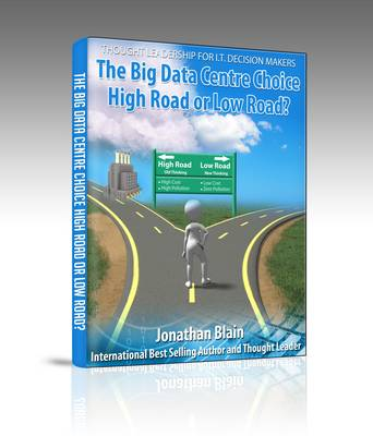 The Big Data Centre Choice - High Road or Low Road?: The Biggest Data Centre Decision You Will Ever Have To Make (Paperback)