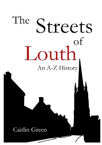 The Streets of Louth: An A-Z History (Paperback)
