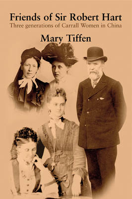 Friends of Sir Robert Hart: Three Generations of Carrall Women in China (Paperback)
