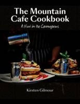 The Mountain Cafe Cookbook: A Kiwi in the Cairngorms (Hardback)