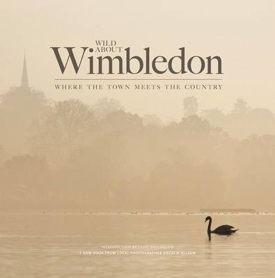Wild About Wimbledon: Where the Town Meets the Country (Hardback)