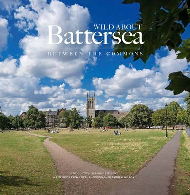 Wild About Battersea: Between the Commons (Hardback)