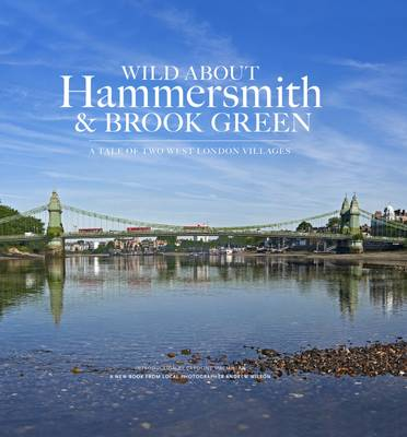 Wild About Hammersmith and Brook Green: The Tale of Two West London Villages (Hardback)
