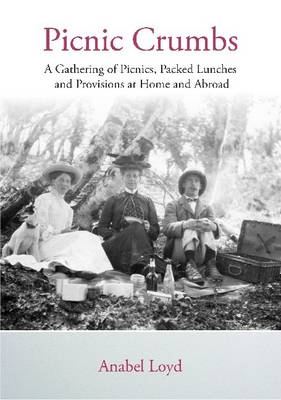 Picnic Crumbs: A Gathering of Picnics, Packed Lunches and Provisions at Home and Abroad (Paperback)
