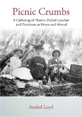 Picnic Crumbs: A Gathering of Picnics, Packed Lunches and Provisions at Home and Abroad (Hardback)