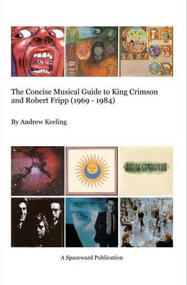 The Concise Musical Guide to King Crimson and Robert Fripp (1969 - 1984) (Paperback)