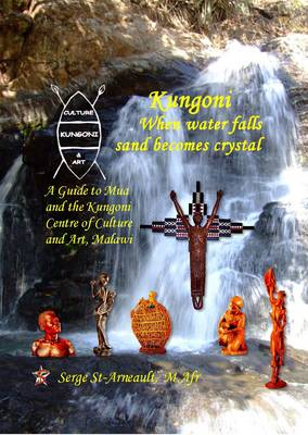 Kungoni: When Water Falls Sand Becomes Crystal: A Guide to Mua and the Kungoni Centre of Culture and Art, Malawi (Paperback)