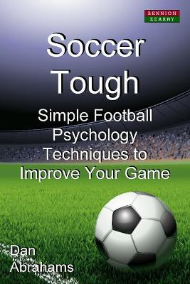 Soccer Tough: Simple Football Psychology Techniques to Improve Your Game (Paperback)