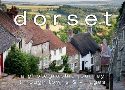 Dorset: A Photographic Journey Through Our Towns & Villages (Hardback)