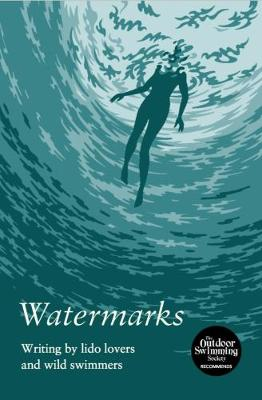Watermarks: Writing by Lido Lovers and Wild Swimmers (Paperback)