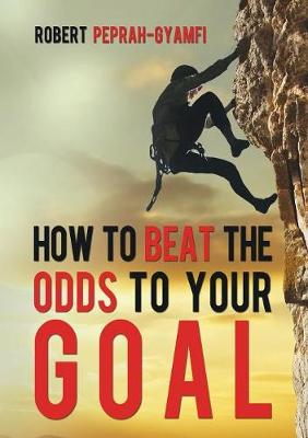 How to Beat the Odds to Your Goal (Paperback)