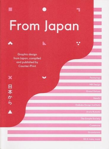 From Japan: Graphic Design from Japan, Compiled and Published by Counter-Print (Paperback)