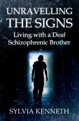 Unravelling the Signs: Living with a Deaf Schizophrenic Brother (Paperback)