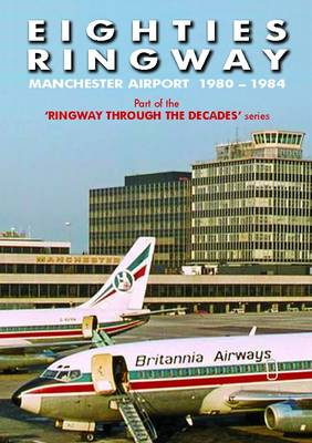 Eighties Ringway 1980 - 1984: Manchester Airport - Ringway Through the Decades 2 (Paperback)