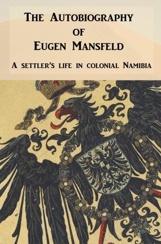 The Autobiography of Eugen Mansfeld: A German Settler's Life in Colonial Namibia (Paperback)