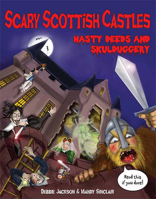 Scary Scottish Castles: Nasty Deeds & Skulduggery (Paperback)