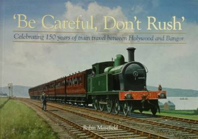 Be Careful, Don't Rush: Celebrating 150 Years of Train Travel Between Holywood and Bangor (Paperback)