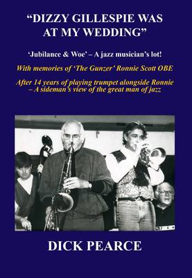 Dizzy Gillespie Was at My Wedding: Jubilance and Woe - a Jazz Musician's Lot (Paperback)