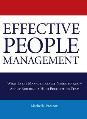 Effective People Management: What Every Manager Really Needs to Know About Building a High Performing Team (Paperback)