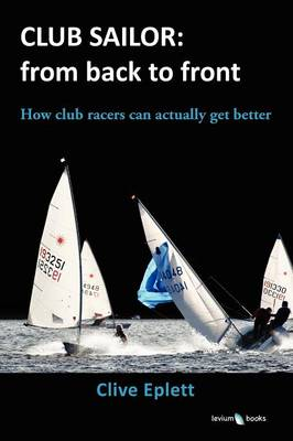 Club Sailor: from Back to Front: How Club Racers Can Actually Get Better (Paperback)